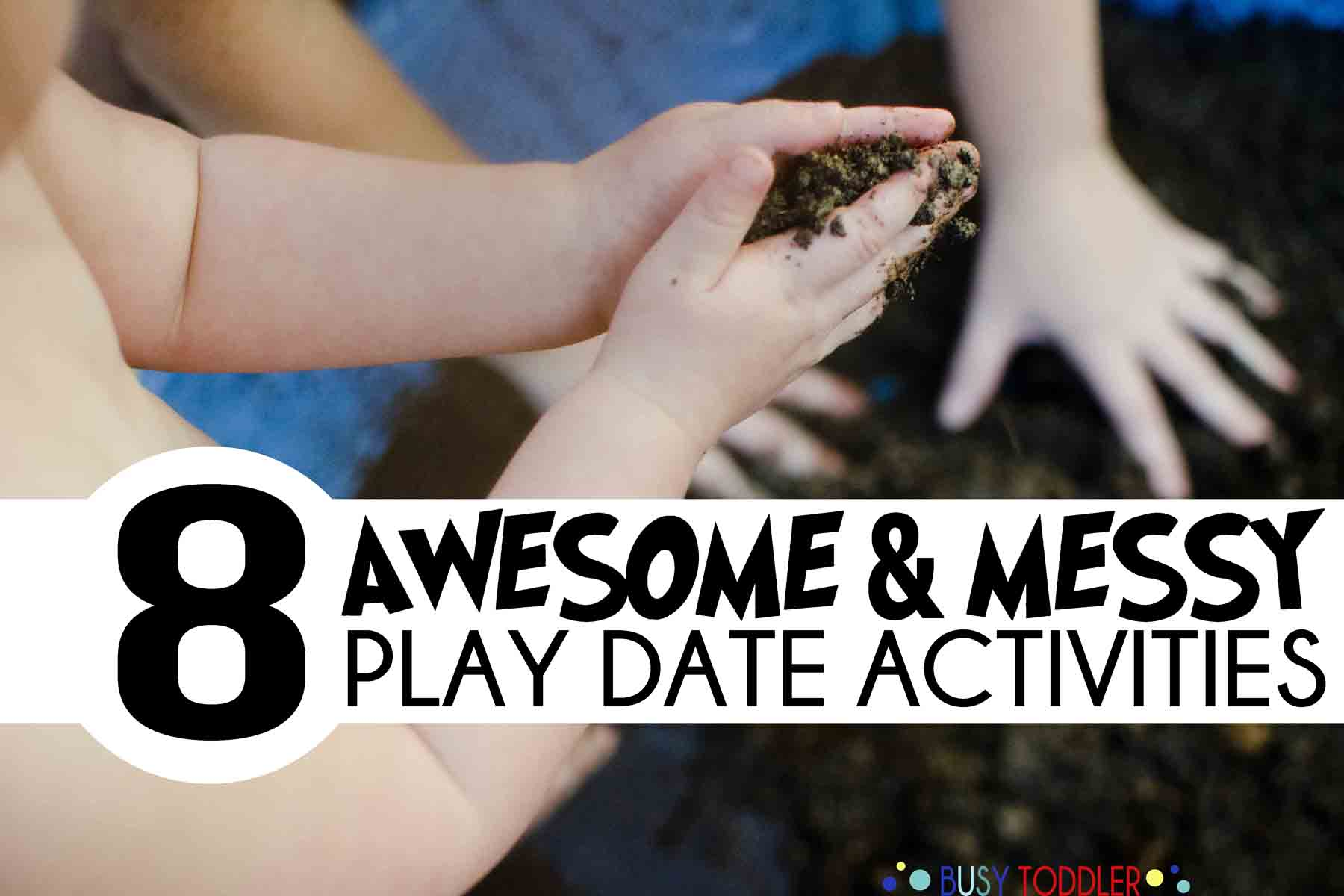 MESSY PLAY DATE: 8 awesome and messy play date activities for toddlers.