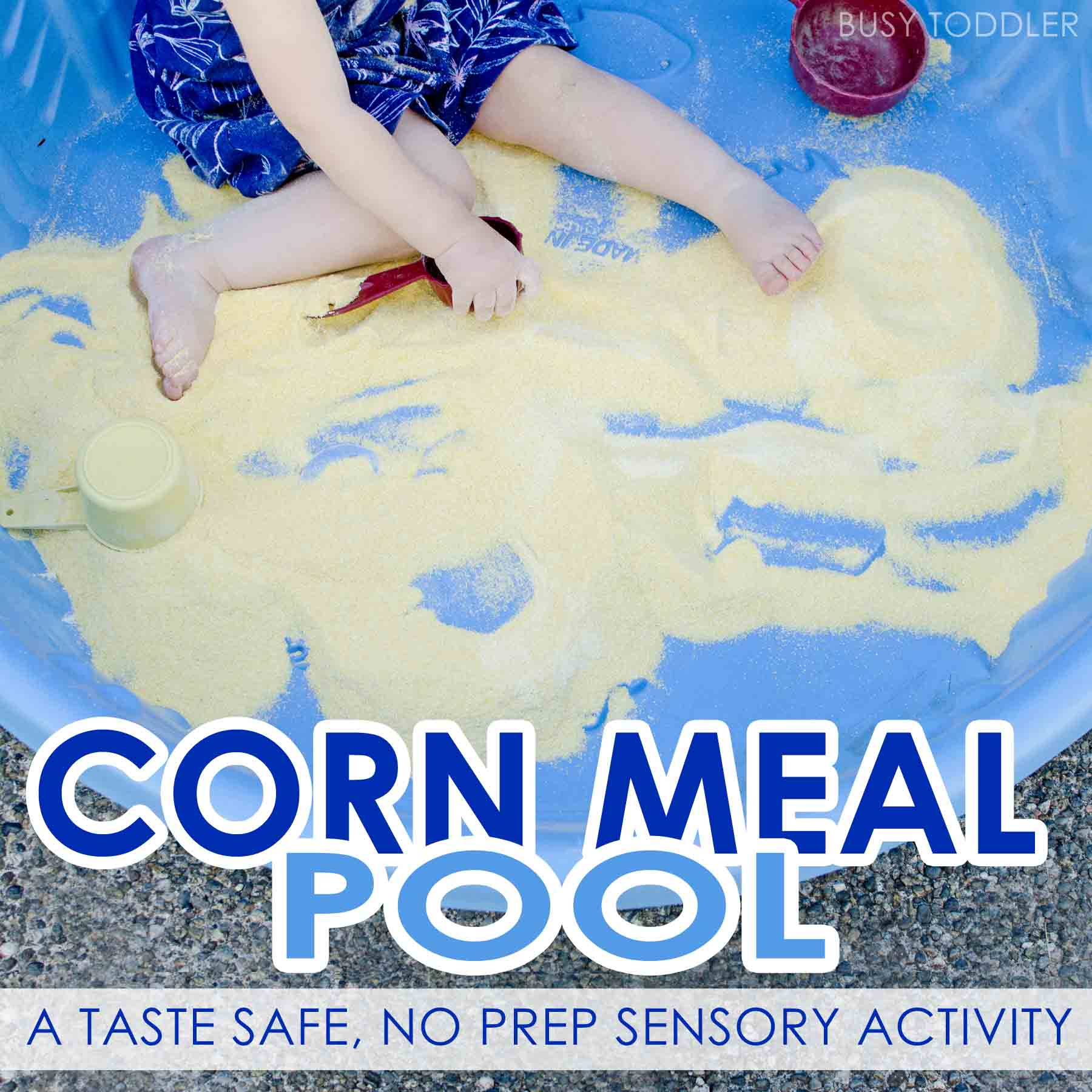 CORN MEAL SENSORY POOL: S taste safe, no prep sensory activity for toddlers, babies, and preschoolers. Kids will love this unexpected outdoor activity. Moms will love how easy it is to set up!