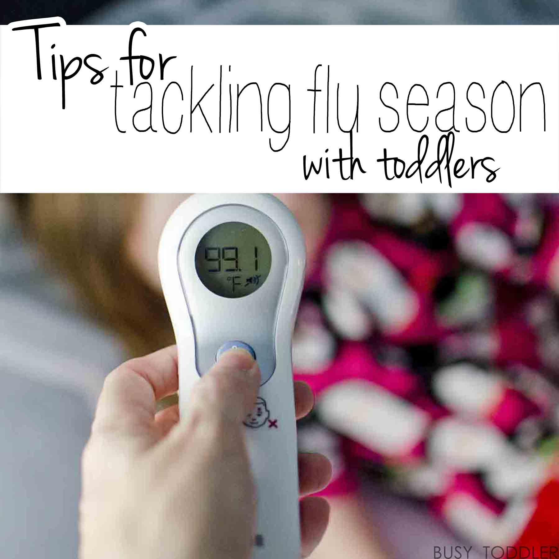 TIPS FOR TACKLING FLU SEASON WITH TODDLERS: Build your Sick Kid Tool Box with these sick toddler activity ideas and Braun thermometers. #ad
