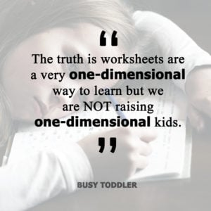 STOP DOING WORKSHEETS WITH KIDS: Kids just don't need weeksheets and we need to put the brakes on them; indoor activities; learning activities; kindergarten activities; no worksheets; are worksheets good? Are worksheets bad for kids? by Busy Toddler